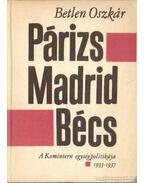 Párizs - Madrid - Bécs - A komintern egységpolitikája 1933-1937 - Betlen Oszkár