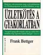 Üzletkötés a gyakorlatban - Bettger, Frank