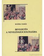 Bevezetés a nevelésszociológiába - Kozma Tamás