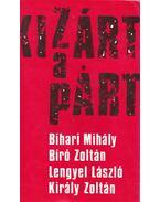 Kizárt a párt - Bihari Mihály - Bíró Zoltán - Lengyel László - Király Zoltán
