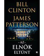 Az elnök eltűnt - Bill Clinton, James Patterson