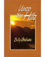 Unto the Hills: A Devotional Treasury from Billy Graham - Billy Graham