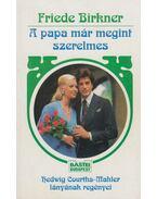 A papa már megint szerelmes - Birkner, Friede