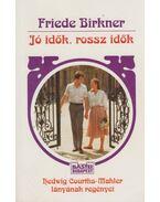 Jó idők, rossz idők - Birkner, Friede