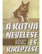 A kutya nevelése és kiképzése - Biró Andor, Győrfi János, de Pott György