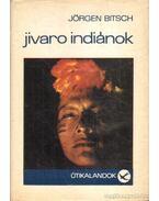 Jivaro indiánok - Bitsch, Jörgen