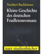 Kleine Geschichte des deutschen Feuilletonromans - BLACHLEITNER, NORBERT