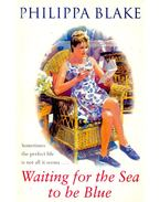 Waiting for the Sea to be Blue - BLAKE, PHILIPPA