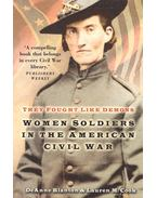 They Fought Like Demons – Women Soldiers in the American Civil War - BLANTON, DEANNA – COOK, LAUREN M,