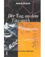 Der Tag, an dem Tito Starb und andere Erzählungen - BLATNIK, ANDREJ