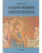 A keresztény nagykorúság erkölcsteológiája (dedikált) - Boda László