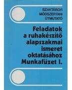 Feladatok a ruhakészítő alapszakmai ismeret oktatáshoz Munkafüzet I. - Boda Péter, Jász Gyöngyi, Molnárné Simon Éva