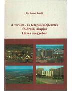 A terület- és településfejlesztés alapjai Heves megyében - Bodnár László