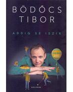 Addig se iszik - Bödőcs Tibor
