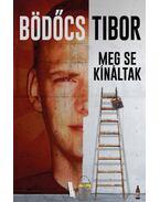 Meg se kínáltak - Bödőcs Tibor