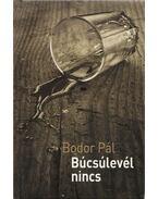 Búcsúlevél nincs (dedikált) - Bodor Pál