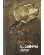 Búcsúlevél nincs - Bodor Pál