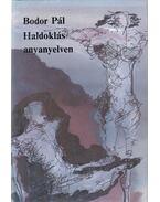 Haldoklás anyanyelven (dedikált) - Bodor Pál