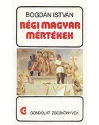Régi magyar mértékek - Bogdán István