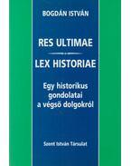 Res Ultimae - Lex Historiae - Bogdán István