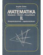 Matematika feladatok - ötletek - megoldások II. - Bogdán Zoltán