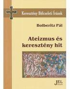 Ateizmus és keresztény hit - Bolberitz Pál
