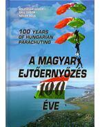 A magyar ejtőernyőzés 100 éve - 100 Years of Hungarian Pararchuting - Boldizsár Gábor, Gáll Gábor, Novák Béla