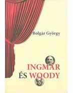 Ingmar és Woody (dedikált) - Bolgár György