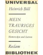 Mein Trauriges Gesicht - Humoresken und Satiren - Heinrich Böll