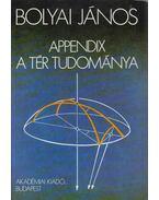 Appendix - A tér tudománya - Bolyai János