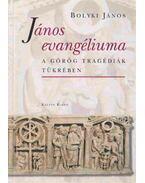 János evangéliuma a görög tragédiák tükrében - Bolyki János