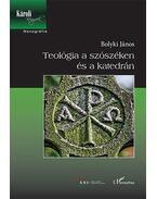 Teológia a szószéken és a katedrán - Bolyki János