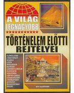 A világ legnagyobb történelem előtti rejtélyei - Bolyki Tamás
