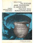 VII. századi  Avar települések és Árpád-kori Magyar Falu Dunaújvárosban - Bóna István