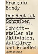 Der Rest ist Schreiben - Bondy, Francois