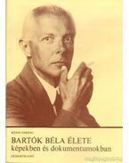 Bartók Béla élete képekben és dokumentumokban - Bónis Ferenc