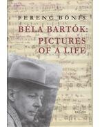 Béla Bartók: Pictures of a life - Bónis Ferenc