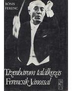 Tizenhárom találkozás Ferencsik Jánossal (dedikált) - Bónis Ferenc