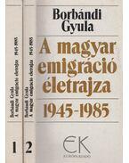 A magyar emigráció életrajza 1945-1985 I-II. kötet - Borbándi Gyula