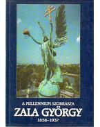 A millenium szobrásza: Zala György (1858-1937) - Borbás György, Dely Erzsébet, Rózsás Beáta