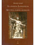 A lándzsa Longinusa / Az utca napos oldalán - Borbély László