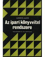 Az ipari könyvvitel rendszere - Lukács Lajos