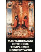 Magyarországi orthodox templomok, ikonosztázok - Beke László - Gáspárdy András (szerk.)