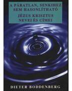 A páratlan, senkihez sem hasonlítható Jézus Krisztus nevei és címei - Boddenberg, Dieter