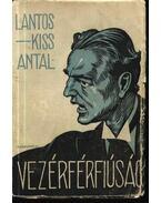 Vezérférfiúság - Lantos-Kiss Antal
