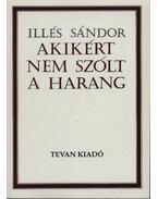 Akikért nem szólt a harang - Illés Sándor