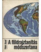 A földrajztanítás módszertana (dedikált) - Fehér József