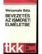 Bevezetés az ismeret/elméletbe - Weissmahr Béla