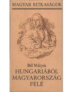 Hungariaból Magyarország felé - Bél Mátyás