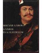 A város és a fejedelem - Mocsár Gábor